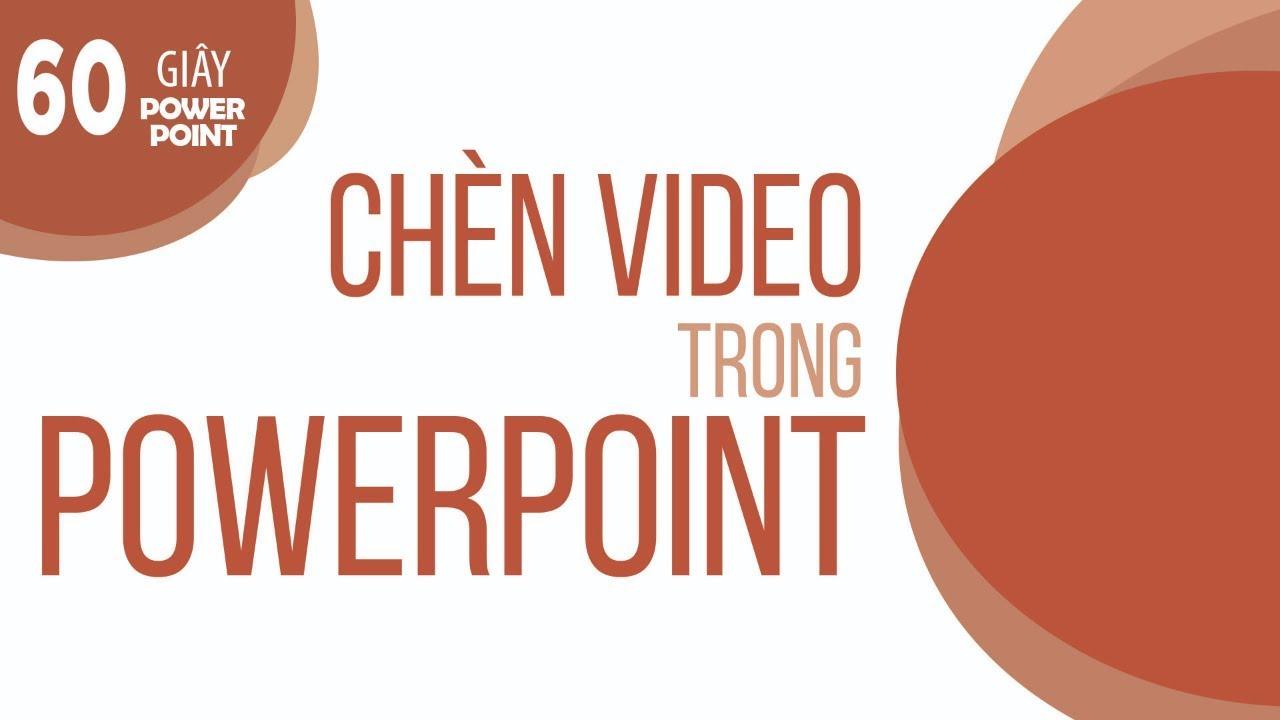 Cách chèn video vào PowerPoint thu hút và ấn tượng nhất
