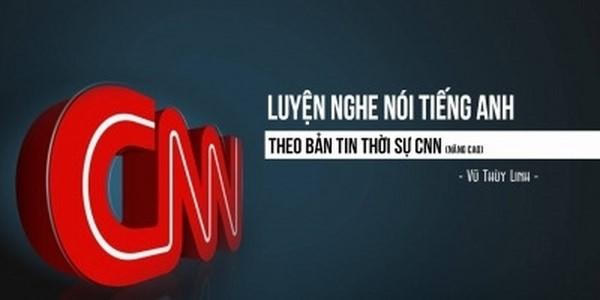 Luyện nghe nói tiếng Anh theo bản tin thời sự CNN nâng cao