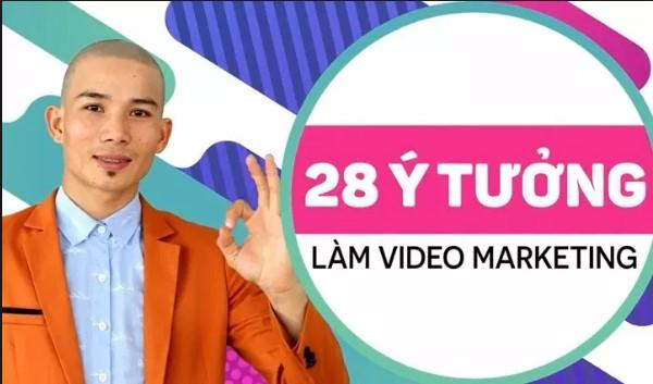 28 Ý tưởng làm làm Video Marketing của giảng viên Nguyễn Anh Dũng