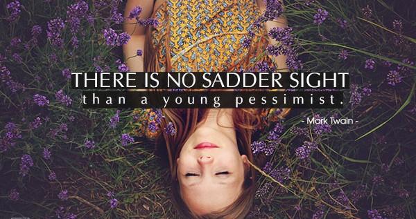Không có cảnh tượng nào đáng buồn hơn một người trẻ bi quan